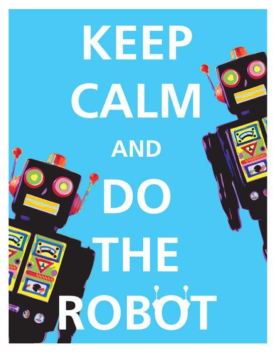 Keep calm and do the robot